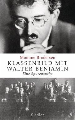 Klassenbild mit Walter Benjamin (eBook, ePUB) - Brodersen, Momme