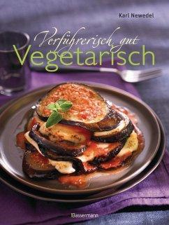 Verführerisch gut: Vegetarisch (eBook, ePUB) - Newedel, Karl
