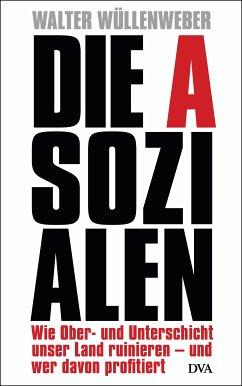 Die Asozialen (eBook, ePUB) - Wüllenweber, Walter