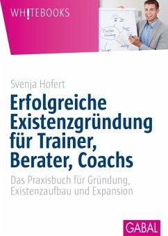 Erfolgreiche Existenzgründung für Trainer, Berater, Coachs (eBook, PDF) - Hofert, Svenja