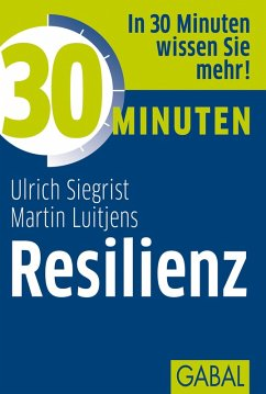 30 Minuten Resilienz (eBook, PDF) - Siegrist, Ulrich; Luitjens, Martin