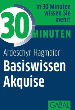 30 Minuten Basiswissen Akquise (eBook, ePUB) - Hagmaier, Ardeschyr