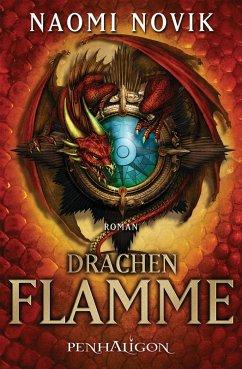 Drachenflamme / Die Feuerreiter Seiner Majestät Bd.6 (eBook, ePUB) - Novik, Naomi