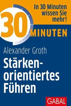 30 Minuten Stärkenorientiertes Führen (eBook, PDF) - Groth, Alexander