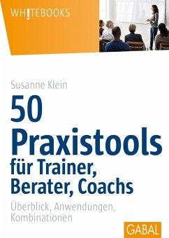 50 Praxistools für Trainer, Berater und Coachs (eBook, PDF) - Klein, Susanne