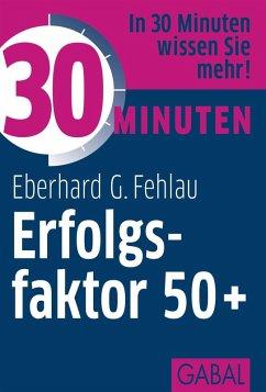 30 Minuten Erfolgsfaktor 50+ (eBook, PDF) - Fehlau, Eberhard G.