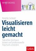 Visualisieren leicht gemacht (eBook, PDF)