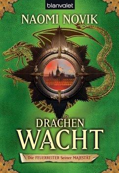 Drachenwacht / Die Feuerreiter Seiner Majestät Bd.5 (eBook, ePUB) - Novik, Naomi