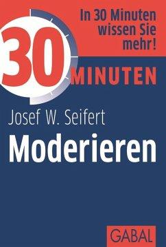 30 Minuten Moderieren (eBook, PDF) - Seifert, Josef W.