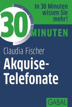30 Minuten Akquise-Telefonate (eBook, PDF) - Fischer, Claudia