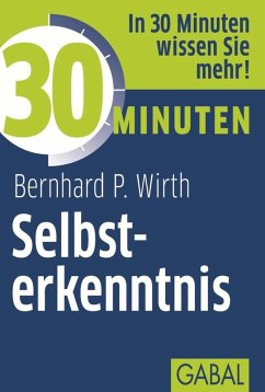 30 Minuten Selbsterkenntnis (eBook, PDF) - Wirth, Bernhard P.