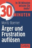 30 Minuten Ärger und Frustration auflösen (eBook, PDF)