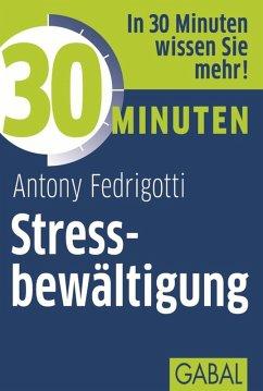 30 Minuten Stressbewältigung (eBook, PDF) - Fedrigotti, Antony