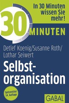 30 Minuten Selbstorganisation (eBook, PDF) - Koenig, Detlef; Seiwert, Lothar; Roth, Susanne
