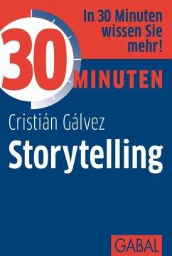 30 Minuten Storytelling (eBook, PDF) - Gálvez, Cristián