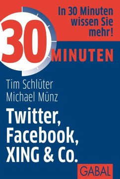 30 Minuten Twitter, Facebook, XING & Co. (eBook, PDF) - Schlüter, Tim; Münz, Michael