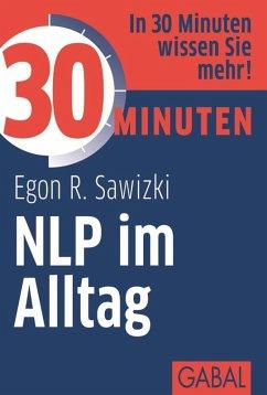 30 Minuten NLP im Alltag (eBook, ePUB) - Sawizki, Egon R.