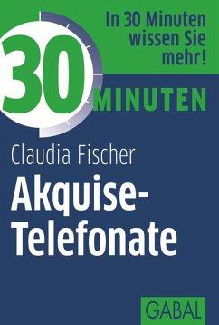 30 Minuten Akquise-Telefonate (eBook, ePUB) - Fischer, Claudia