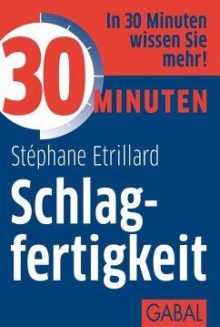 30 Minuten Schlagfertigkeit (eBook, PDF) - Etrillard, Stéphane