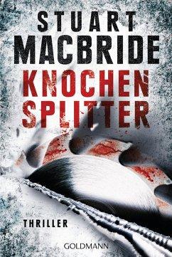 Knochensplitter / Detective Sergeant Logan McRae Bd.7 (eBook, ePUB) - MacBride, Stuart