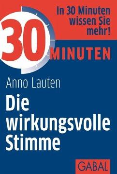 30 Minuten Die wirkungsvolle Stimme (eBook, PDF) - Lauten, Anno