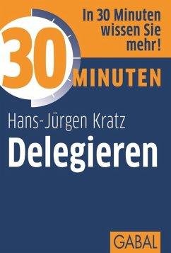30 Minuten Delegieren (eBook, ePUB) - Kratz, Hans-Jürgen