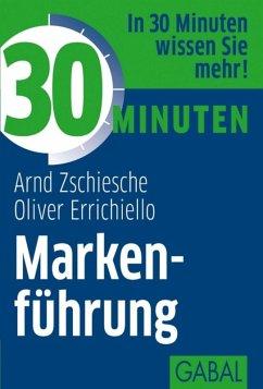 30 Minuten Markenführung (eBook, ePUB) - Zschiesche, Arnd; Errichiello, Oliver