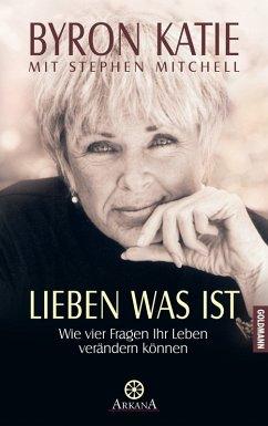 Lieben was ist (eBook, ePUB) - Katie, Byron; Mitchell, Stephen