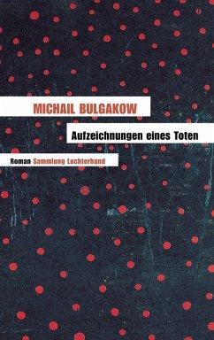 Aufzeichnungen eines Toten (eBook, ePUB) - Bulgakow, Michail