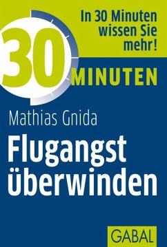30 Minuten Flugangst überwinden (eBook, ePUB)