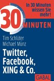 30 Minuten Twitter, Facebook, XING & Co. (eBook, ePUB)