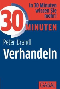 30 Minuten Verhandeln (eBook, ePUB) - Brandl, Peter