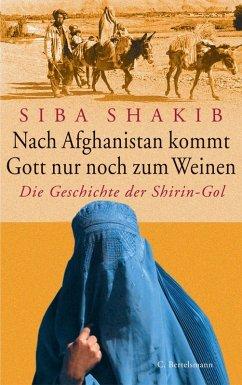 Nach Afghanistan kommt Gott nur noch zum Weinen (eBook, ePUB) - Shakib, Siba