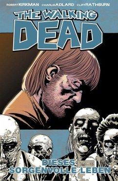 Dieses sorgenvolle Leben / The Walking Dead Bd.6 (eBook, PDF) - Kirkman, Robert
