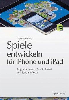 Spiele entwickeln für iPhone und iPad (eBook, ePUB) - Völcker, Patrick