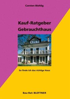 Kauf-Ratgeber Gebrauchthaus (eBook, ePUB) - Biehlig, Carsten