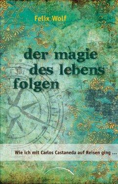 Der Magie des Lebens folgen (eBook, ePUB) - Wolf, Felix