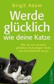 Werde glücklich wie deine Katze (eBook, ePUB)