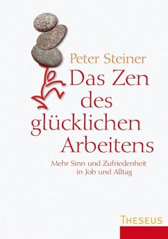 Das Zen des glücklichen Arbeitens (eBook, ePUB) - Steiner, Peter
