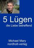 Fünf Lügen die Liebe betreffend (eBook, ePUB)