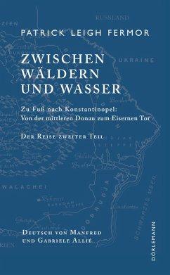 Zwischen Wäldern und Wasser (eBook, ePUB) - Patrick Leigh Fermor