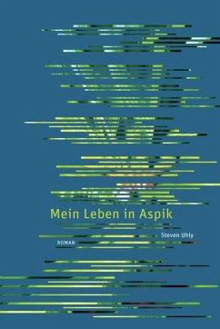 Mein Leben in Aspik (eBook, ePUB) - Uhly, Steven