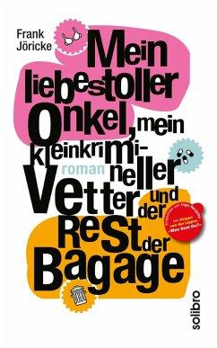 Mein liebestoller Onkel, mein kleinkrimineller Vetter und der Rest der Bagage (eBook, ePUB) - Jöricke, Frank