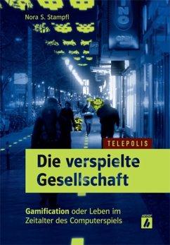 Die verspielte Gesellschaft (TELEPOLIS) (eBook, PDF) - Stampfl, Nora S.