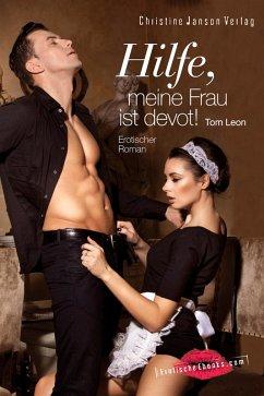 Hilfe, meine Frau ist devot! (eBook, ePUB) - Leon, Tom
