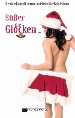 Süßer die Glocken (eBook, ePUB) - Minden, Inka Loreen; Krouk, Olga; Jones, Emilia; Ua., Svenja Ros