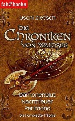 Dämonenblut - Nachtfeuer - Perlmond / Die Chroniken von Waldsee Bd.1-3 (eBook, ePUB) - Zietsch, Uschi