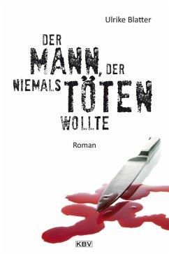 Der Mann, der niemals töten wollte (eBook, ePUB) - Blatter, Ulrike