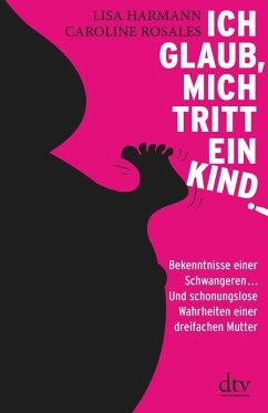 Ich glaub, mich tritt ein Kind! (eBook, ePUB) - Harmann, Lisa; Rosales, Caroline