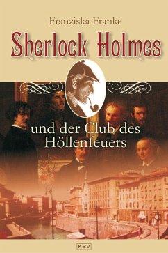 Sherlock Holmes und der Club des Höllenfeuers / Sherlock Holmes Bd.2 (eBook, ePUB) - Franke, Franziska